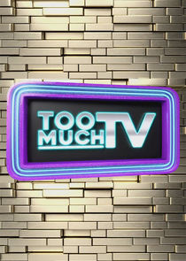 Too Much TV