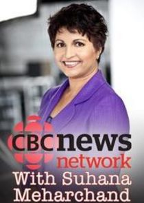 CBC News Network with Suhana Meharchand