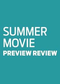 Summer Movie Preview Review