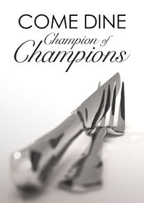 Come Dine Champion of Champions