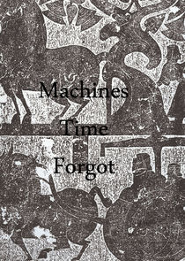 Machines Time Forgot