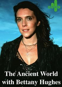 The Ancient World with Bettany Hughes